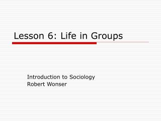 Lesson 6: Life in Groups