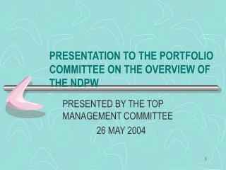 PRESENTATION TO THE PORTFOLIO COMMITTEE ON THE OVERVIEW OF THE NDPW