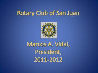 Rotary Club of San Juan  Marcos A. Vidal,  President, 2011-2012