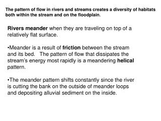 Rivers meander  when they are traveling on top of a relatively flat surface.