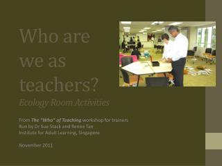 Who are we as teachers? E cology Room Activities