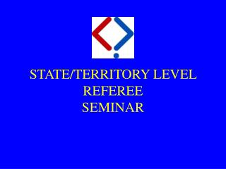 STATE/TERRITORY LEVEL REFEREE SEMINAR