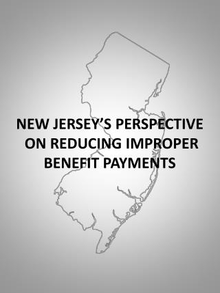 NEW JERSEY'S PERSPECTIVE  ON REDUCING IMPROPER  BENEFIT PAYMENTS