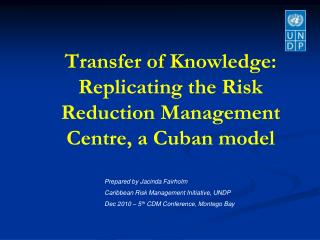Transfer of Knowledge: Replicating the Risk Reduction Management Centre, a Cuban model
