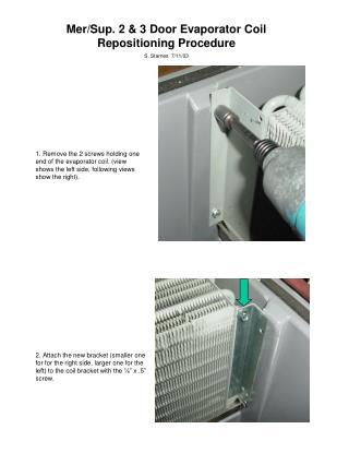 Mer/Sup. 2 & 3 Door Evaporator Coil Repositioning Procedure S. Starnes  7/11/03
