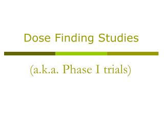 A.k.a. Phase I trials