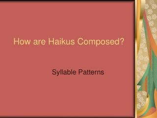How are Haikus Composed?