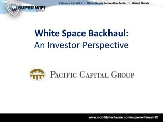 White Space Backhaul: An Investor Perspective