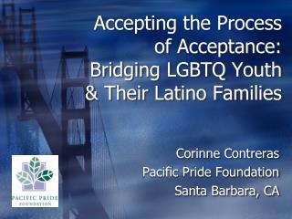 Accepting the Process of Acceptance: Bridging LGBTQ Youth & Their Latino Families