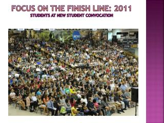 Focus on the finish line: 2011 students at new student convocation