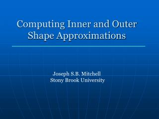 Computing Inner and Outer Shape Approximations