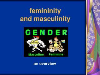 Femininity  and masculinity
