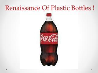 Renaissance Of Plastic Bottles !