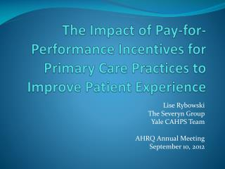 Lise Rybowski The Severyn Group  Yale CAHPS Team AHRQ Annual Meeting  September 10, 2012