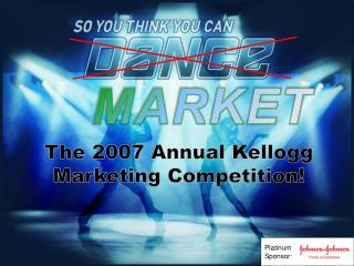 The 2007 Annual Kellogg Marketing Competition!