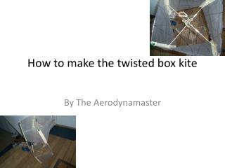 How to make the twisted box kite