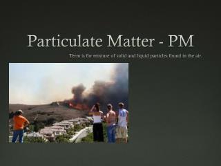 Particulate Matter - PM