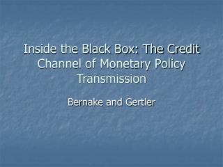Inside the Black Box: The Credit Channel of Monetary Policy Transmission