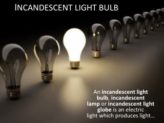 I NCANDESCENT LIGHT BULB