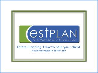 Estate Planning- How to help your client Presented by Michael  Perkins TEP