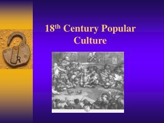 18 th  Century Popular Culture