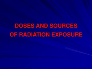 DOSES AND SOURCES  OF RADIATION EXPOSURE