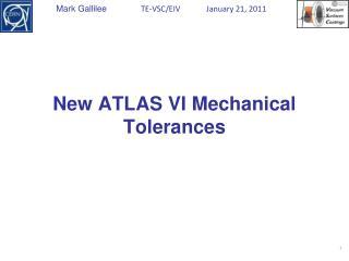 New ATLAS VI  Mechanical Tolerances