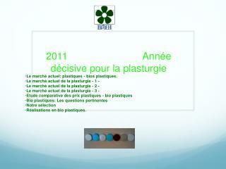 2011                           Ann e d cisive pour la plasturgie
