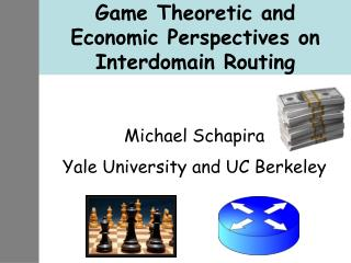 Game Theoretic and Economic Perspectives on  Interdomain  Routing