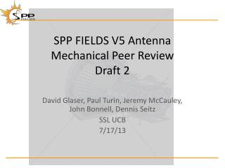 SPP FIELDS V5 Antenna  Mechanical Peer Review Draft 2