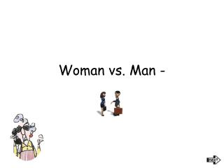 Woman vs. Man -