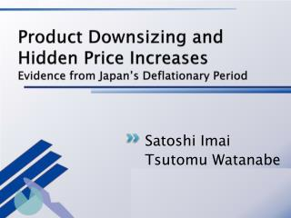Product Downsizing and Hidden Price Increases Evidence from  Japan 's Deflationary Period