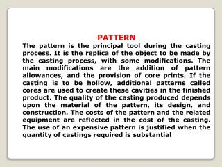 Functions of the Pattern A pattern prepares a mold cavity for the purpose of making a casting.