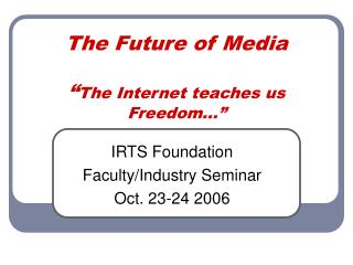 "The Future of Media "" The Internet teaches us Freedom…"""