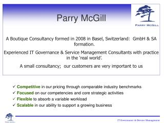 Parry McGill A Boutique Consultancy formed in 2008 in Basel, Switzerland:  GmbH & SA formation.
