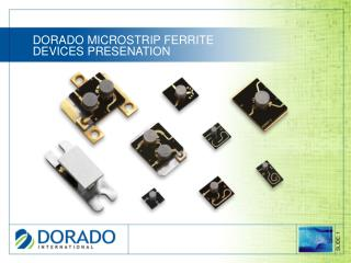 DORADO MICROSTRIP FERRITE DEVICES PRESENATION