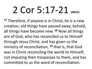 2  Cor  5:17 - 21 (NKJV)