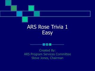 ARS Rose Trivia 1 Easy