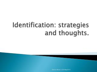 Identification: strategies and thoughts.
