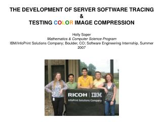 THE DEVELOPMENT OF SERVER SOFTWARE TRACING & TESTING  C O L O R  IMAGE COMPRESSION Holly Soper