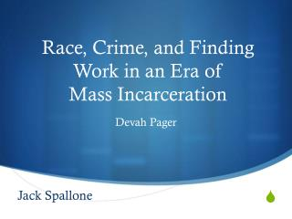 Race, Crime, and Finding Work in an Era of  Mass Incarceration