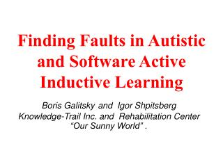 Finding  Faults in Autistic and Software Active Inductive Learning