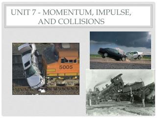 Unit  7  - Momentum, Impulse, and Collisions