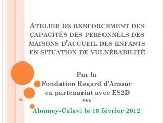 Par la  Fondation Regard d'Amour  en partenariat avec ES2D *** Abomey-Calavi  le 18  février 2012