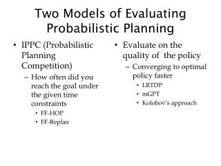 Two Models of Evaluating Probabilistic Planning