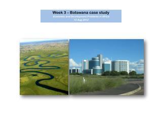 Week 3 – Botswana case study Economic and Development Problems in Africa 13 Aug 2012
