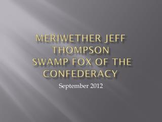 Meriwether  jeff Thompson Swamp Fox of the Confederacy