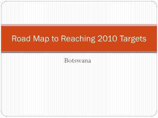 Road Map to Reaching 2010 Targets