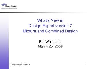 What's New in Design-Expert version 7 Mixture and Combined Design Pat Whitcomb March 25, 2006