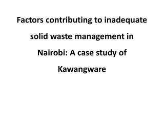 Factors contributing to inadequate solid waste management in Nairobi: A case study of  Kawangware